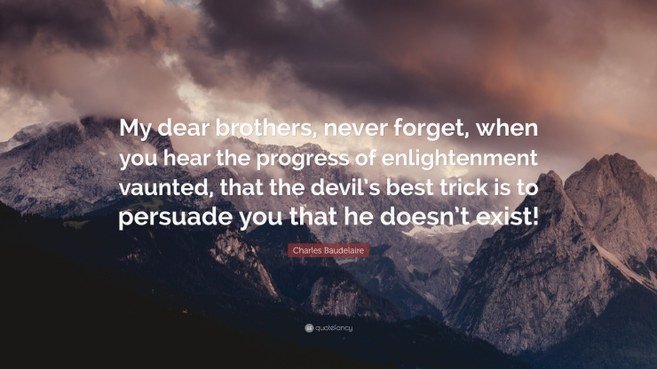2564492-Charles-Baudelaire-Quote-My-dear-brothers-never-forget-when-you